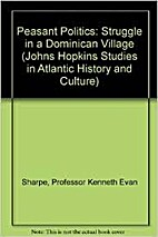 Peasant Politics : Struggle in a Dominican…