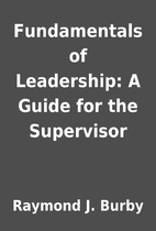 Fundamentals of Leadership: A Guide for the…