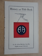 History and Title Book, Co. D, 321st Machine…