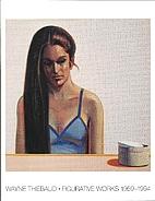 Wayne Thiebaud: Figurative Works 1959-1994.…
