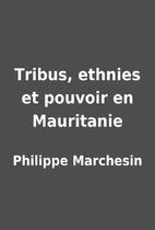 Tribus, ethnies et pouvoir en Mauritanie by…