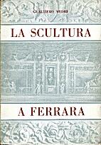 La scultura a Ferrara by Gualtiero Medri