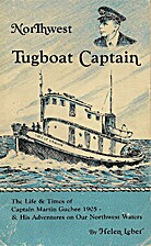 Northwest Tugboat Captain: The Life and…