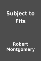 Subject to Fits by Robert Montgomery