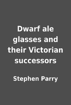 Dwarf ale glasses and their Victorian…