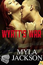 Wyatt's War (Hearts & Heroes) by Myla…