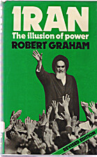 Iran: The Illusion of Power by Robert Graham