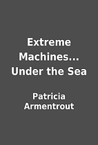 Extreme Machines... Under the Sea by…