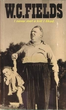 I Never Met a Kid I Liked by W. C. Fields