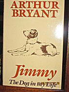 JIMMY: THE DOG IN MY LIFE. by Arthur Bryant