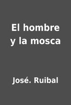El hombre y la mosca by José. Ruibal