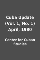 Cuba Update (Vol. 1, No. 1) April, 1980 by…