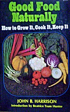 Good food naturally; how to grow it, cook…