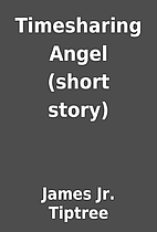 Timesharing Angel (short story) by James Jr.…