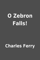 O Zebron Falls! by Charles Ferry
