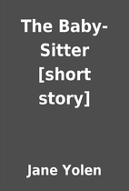 The Baby-Sitter [short story] by Jane Yolen