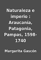 Naturaleza e imperio : Araucanía,…