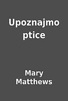 Upoznajmo ptice by Mary Matthews