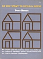 So You Want to Build a House by Peter Hotton