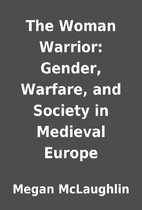 The Woman Warrior: Gender, Warfare, and…