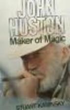 John Huston, maker of magic by Stuart M.…