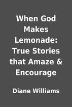 When God Makes Lemonade: True Stories that…