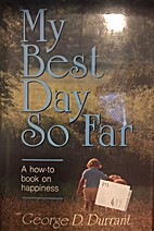 My best day so far by George D. Durrant
