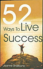 52 Ways to Live Success by Jeanne Sharbuno