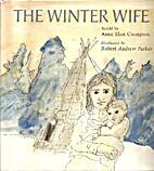 The Winter Wife: An Abenaki Folktale by Anne…