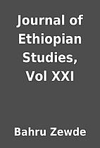 Journal of Ethiopian Studies, Vol XXI by…