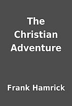 The Christian Adventure by Frank Hamrick