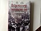 Ostpreussens undergång 1944-1945: en…