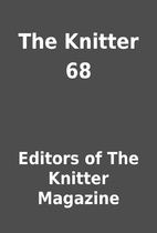 The Knitter 68 by Editors of The Knitter…