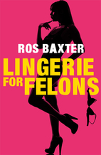 Lingerie For Felons by Ros Baxter