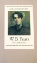 W. B. Yeats : The Last Romantic by Peter…