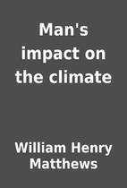 Man's impact on the climate by William Henry…