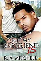 But My Boyfriend Is by K.A. Mitchell