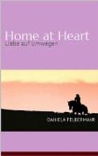 Home at Heart - Liebe auf Umwegen by Daniela…