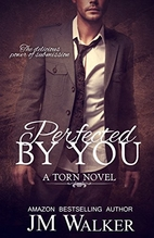 Perfected by You (Torn, #3) by J. M. Walker