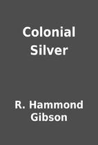 Colonial Silver by R. Hammond Gibson
