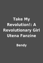 Take My Revolution!: A Revolutionary Girl…