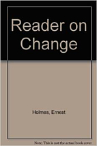 A Holmes Reader on Change by Ernest Holmes