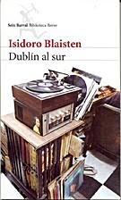 Dublín al sur by Blaisten Isidoro