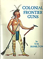 Colonial frontier guns by T. M. Hamilton