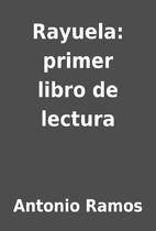 Rayuela: primer libro de lectura by Antonio…