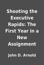 Shooting the Executive Rapids: The First…