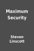 Maximum Security by Steven Linscott