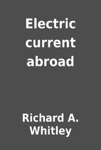 Electric current abroad by Richard A.…