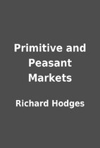 Primitive and Peasant Markets by Richard…
