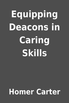 Equipping Deacons in Caring Skills by Homer…